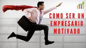 como ser un empresario motivado