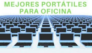 MEJORES PORTÁTILES PARA OFICINA